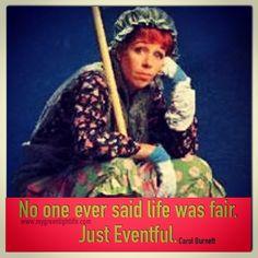 No one ever said life was fair. Just Eventful. Carol Burnett #life #fair #notfair #quotes #carolburnett
