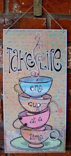 Take life one cup at a time....