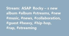 Stream: ASAP Rocky – s new album #album #streams, #new #music, #news, #collaboration, #guest #heavy, #hip-hop, #rap, #streaming http://australia.remmont.com/stream-asap-rocky-s-new-album-album-streams-new-music-news-collaboration-guest-heavy-hip-hop-rap-streaming/  # Stream: ASAP Rocky s new album At.Long.Last.ASAP Share this: ASAP Rocky 's new album, At.Long.Last.ASAP . was originally set for release on June 2nd through ASAP Worldwide/RCA Records. However, after prematurely leaking online…