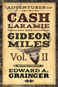 Free Kindle Book For A Limited Time : Adventures of Cash Laramie and Gideon Miles Vol. II (Cash Laramie & Gideon Miles Series) by Edward A. Grainger