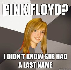 Musically Oblivious 8th Grader - Pink Floyd