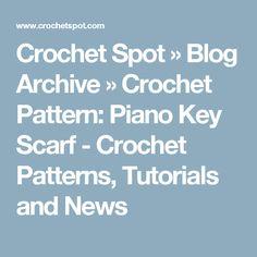 Crochet Spot  » Blog Archive   » Crochet Pattern: Piano Key Scarf - Crochet Patterns, Tutorials and News