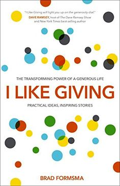 I Like Giving: The Transforming Power of a Generous Life, Practical Ideas, Inspiring Stories by Brad Formsma. As seen on Hour of Power with Bobby Schuller.