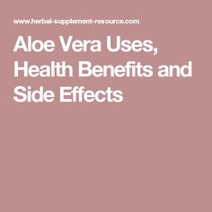Aloe Vera Uses, Health Benefits and Side Effects