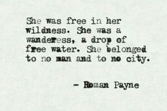 She was free in her wilderness. She was a wanderess, a drop of free water. She belonged to no man and to city #quotes #inspiration