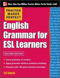 Free download Practice makes perfect English grammar for ESL learners, build a solid foundation in English grammar, 2nd edition by Ed Swick.