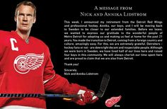 Detroit Red Wings' photo: A message from Nick and Annika Lidstrom. Detroit Hockey, Detroit Area, Hockey News, Hockey Stuff, Hockey Quotes, Sport Quotes, Red Wings Hockey, Detroit Free Press, Hockey Season