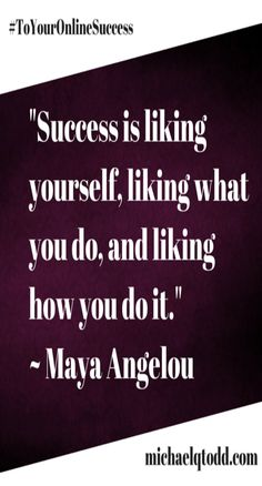 Success is liking yourself ~ Maya Angelou Along with cats, funny memes and gifs inspirational quotes remain hot hot hot on most social media networks. Why do we not get tired of them?