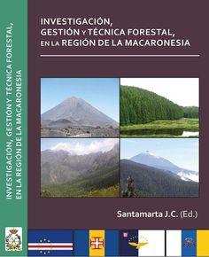 Investigación, gestión y técnica forestal, en la región de la Macaronesia / editado por Juan Carlos Santamarta Cerezal.. -- Madrid : Colegio de Ingenieros de Montes, 2014.