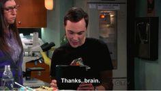 Thanks Brain -Big Bang Theory (thestrugglebusroom125.weebly.com}