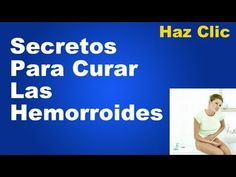Secretos para curar las hemorroides - Tratamiento para la hemorroides Internas Externas