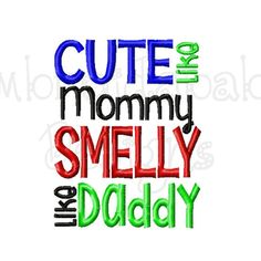 Cute Like Mommy Smelly Like Daddy Machine by EmbroidababyDesigns