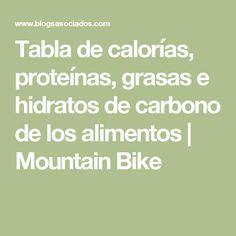 Tabla de calorías, proteínas, grasas e hidratos de carbono de los alimentos | Mountain Bike