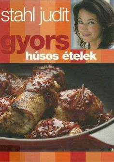 Gyors husos etelek(stahl judit) 2008 Food And Drink, Meat, Chicken, Cooking, Hungary, Kitchen, Brewing, Cuisine, Cook