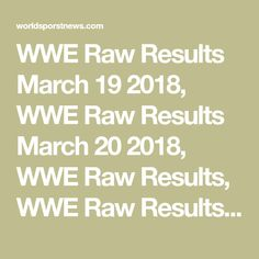 WWE Raw Results March 19 2018, WWE Raw Results March 20 2018, WWE Raw Results, WWE Raw Results 3/19/2018, WWE Raw Results 3/20/2018, WWE, WWE Raw, WWE Monday Night Raw Live Results, Who Will Claim Victory in Destination? Brock Lesnar is finally emerging Asuka put her muscles on the line against Alexia Bliss Braun Strow