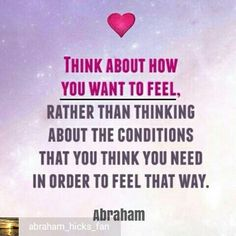 True: focus on how you WANT to feel!