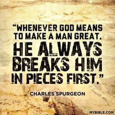 """Whenever God means to make a man great, He always breaks him in pieces first."" - Charles Spurgeon Then He builds you back up for His great purpose. Life Quotes Love, Faith Quotes, Bible Quotes, Bible Verses, Me Quotes, Scriptures, Godly Man Quotes, Encouraging Verses, Forgiveness Quotes"