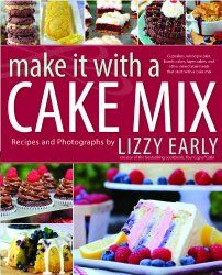 Make It with a Cake Mix: Cupcakes, Whoopie Pies, Layer Cakes, and ...