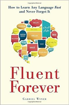 Fluent Forever: How to Learn Any Language Fast and Never Forget It: Gabriel Wyner: 9780385348119: AmazonSmile: Books