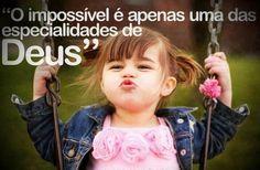 O impossível é apenas uma das especialidades de Deus. (Frases para Face)