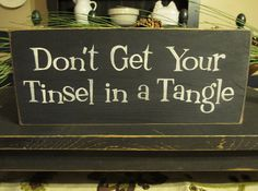 Primitive Wood Sign Don't Get Your Tinsel by DaisyPatchPrimitives, $12.99