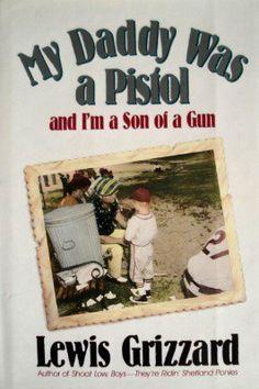 My Daddy Was a Pistol and I'm a Son of a Gun by Lewis Grizzard, http://www.amazon.com/dp/0394549899/ref=cm_sw_r_pi_dp_t8bsqb1EQD3KW