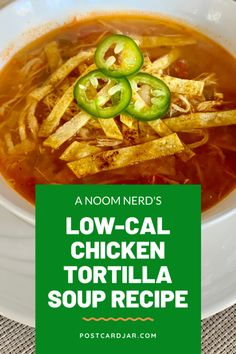 A Noom nerds low-calorie chicken tortilla soup recipe will fill you up without Low Calorie Tortilla, No Calorie Foods, Low Calorie Recipes, Low Calorie Soups, Filling Low Calorie Meals, Chicken Tortilla Soup, Chicken Soup Recipes, Healthy Soup Recipes, Healthy Chicken Soup