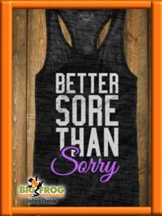 Better Sore Than Sorry custom tank. Get workout clothing that motivates.  email: DesignersValrico@BigFrog.com #BigFrog #Custom #Apparel