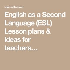 English as a Second Language (ESL) Lesson plans & ideas for teachers…
