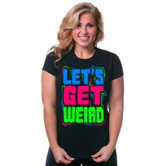 Let's Get Weird T-Shirt Funny Party Edm Dj Rage Electro Neon... ($15) ❤ liked on Polyvore featuring tops, t-shirts, black, women's clothing, slim fit t shirts, fluorescent t shirts, slim fit tees, going out shirts and neon party shirts