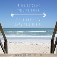 If you catch me smiling today, It's because I'm imaging I'm here. #quote #sprüche #travel #reisen #zitate #reisezitat #lyrics #quoteoftheday #travelquote