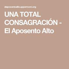 UNA TOTAL CONSAGRACIÓN - El Aposento Alto