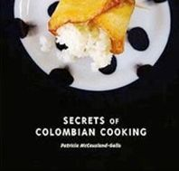 This cook book secrets of colombian cooking by patricia mccausland this cook book secrets of colombian cooking by patricia mccausland gallo covers indepth the wonderful dishes to be found across columbia from the forumfinder Gallery