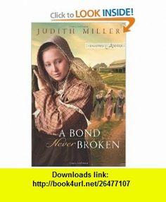 A Bond Never Broken (Daughters of Amana, Book 3) Judith Miller , ISBN-10: 0764206443  ,  , ASIN: B005HKLY6W , tutorials , pdf , ebook , torrent , downloads , rapidshare , filesonic , hotfile , megaupload , fileserve