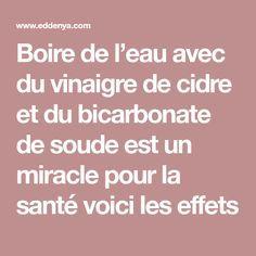 Boire de l'eau avec du vinaigre de cidre et du bicarbonate de soude est un miracle pour la santé voici les effets Miracle, Voici, Health Fitness, Danger, Cider Vinegar, Health, Beauty Recipe, Vinegar, Drink