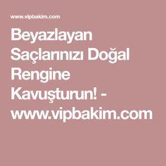 Beyazlayan Saçlarınızı Doğal Rengine Kavuşturun! - www.vipbakim.com Destination Imagination, Eminem, Herbalism, Food And Drink, Hair Beauty, Skin Care, Healthy, Sultan, Aspirin