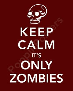 Keep Calm It's Only Zombies | Zombies
