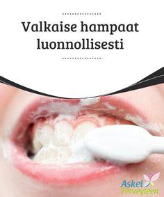 Valkaise hampaat luonnollisesti   #Hampaiden tahrojen poistamista voi edistää myös #kotikonstein #luonnontuotteilla.  #Kauneus