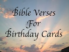 I Love Adding Bible Verses To The Birthday Cards Send Add Them Even If Card Is Going A Non Christian Has Some Beautiful