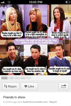Friends has taught me many things that I will have my children watch and learn too