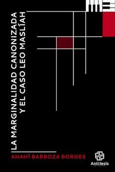 Antítesis Editorial:  LA MARGINALIDAD CANONIZADA Y EL CASO LEO MASLÍAH...