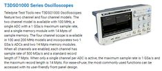 Teledyne Test Tools new T3DSO1000 Oscilloscopes feature two channel and four channel models. The two channel model is available with 100 MHz, a single ADC with a 1 GSa/s maximum sample rate, and a single memory module with 14 Mpts of sample memory.