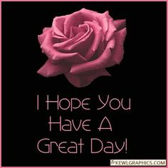 I-hope-you-have-a-great-day-pink-flower. Good Day Gif, Good Night I Love You, Good Morning Good Night, Have A Beautiful Day, Good Morning Wishes, Good Morning Quotes, Have A Great Day, Beautiful Verses, Morning Blessings