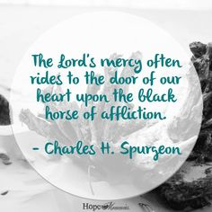 Charles H Spurgeon  Find more encouragement at HopeMommies.org and follow Hope Mommies on Facebook.  #HopeMommies #Stillbirth #Miscarriage #ChildLoss #InfantLoss #Grief #Hope #Faith #PregnancyLoss #grieving #miscarry