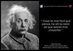 ''Creer es más facil que pensar, he ahi la razón de que existan más creyentes. Albert Einstein