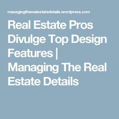 Real Estate Pros Divulge Top Design Features   Managing The Real Estate Details