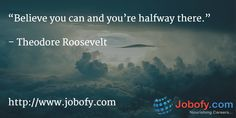 """""""Believe you can and you're halfway there. Theodore Roosevelt, Find A Job, Good Job, Job Search, Believe In You, Resume, Career, Carrera, Cv Design"""