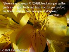 Psalm 25:4-5 Show me your ways, O Lord...
