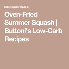 Oven-Fried Summer Squash | Buttoni's Low-Carb Recipes