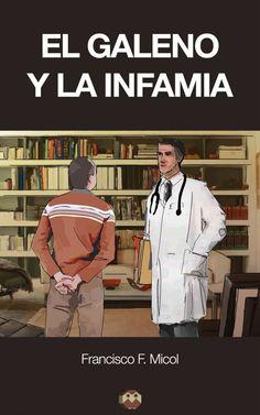 """""""El galeno y la infamia"""" novela actual de Francisco F. Micol."""